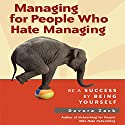Managing for People Who Hate Managing: Be a Success by Being Yourself (       UNABRIDGED) by Devora Zack Narrated by Don Hagen