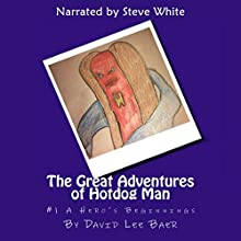 The Great Adventures of Hotdog Man (The Beginning) (Volume 1) Audiobook by David Lee Baer Narrated by Steve White
