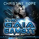 The Gaia Gambit: The Gaian Consortium Series, Volume 4 Audiobook by Christine Pope Narrated by Valerie Gilbert