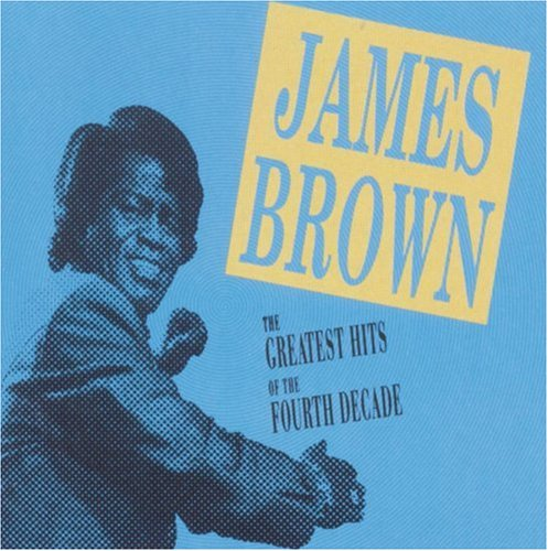 James Brown - The Greatest Hits of the Fourth Decade - Zortam Music