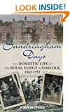 Sandringham Days: The Domestic Life of the Royal Family in Norfolk