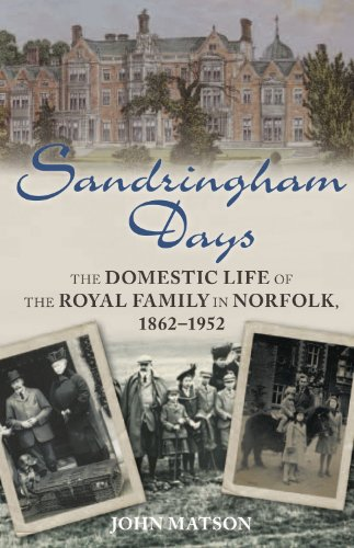 Sandringham Days: The Domestic Life of the Royal Family in Norfolk, 1862-1952