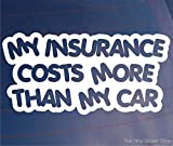 MY INSURANCE COSTS MORE THAN YOUR CAR Funny Car/Bumper/Window JDM EURO Sticker