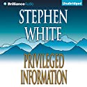 Privileged Information Audiobook by Stephen White Narrated by Dick Hill