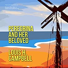 Peregrina and Her Beloved (       UNABRIDGED) by Louis H. Campbell Narrated by Steve Miller