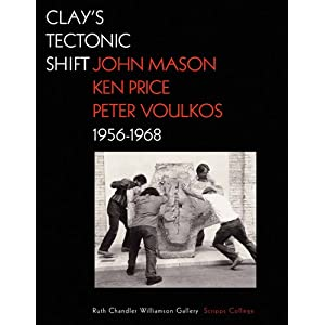 Clay's Tectonic Shift: John Mason, Ken Price, and Peter Voulkos, 1956-1968