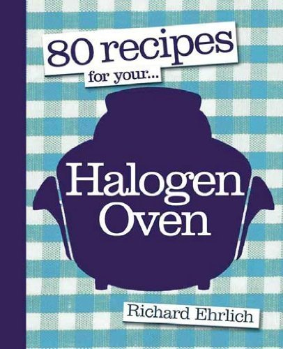 80 Recipes For Your... Halogen Oven By Richard Ehrlich (2010) Paperback