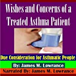 Wishes and Concerns of a Treated Asthma Patient: Due Consideration for Asthmatic People | James M. Lowrance