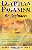 Egyptian Paganism for Beginners : Bring the Gods and Goddesses of Ancient Egypt into Daily Life (0738704385) by Almond, Jocelyn