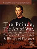 img - for Greatest Works of Niccol  Machiavelli: The Prince, The Art of War, Discourses on the First Decade of Titus Livius & History of Florence book / textbook / text book