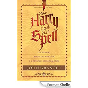How Harry Cast His Spell: The Meaning Behind the Mania for J. K. Rowling's Bestselling Books (English Edition)