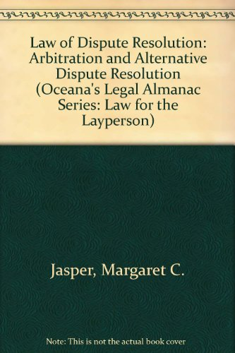 Law of Dispute Resolution: Arbitration and Alternative Dispute Resolution (Oceana's Legal Almanac Series: Law for the Layperson)