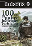 100 ans de police judicaire parisienne - Une histoire du 36, quai des Orfèvres (Liaisons n°107)