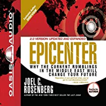 Epicenter: Why the Current Rumblings in the Middle East Will Change Your Future Audiobook by Joel C Rosenberg Narrated by Joel C Rosenberg