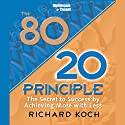 The 80/20 Principle: The Secret to Success by Achieving More with Less Audiobook by Richard Koch Narrated by Richard Koch