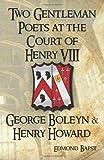 Two Gentleman Poets at the Court of Henry VIII: George Boleyn & Henry Howard