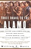 Three Roads to the Alamo: The Lives and Fortunes of David Crockett, James Bowie, and William Barret Travis (0060930942) by Davis, William C.