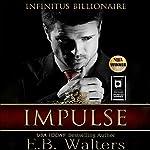 Impulse: Infinitus Billionaire, Book 1   E. B. Walters