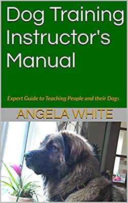 Dog Training Instructor's Manual: Expert Guide to Teaching People and their Dogs