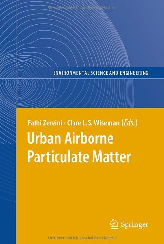 Urban Airborne Particulate Matter: Origin, Chemistry, Fate and Health Impacts (Environmental Science and Engineering / E