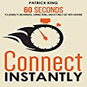 Connect Instantly: 60 Seconds to Likability, Meaningful Connections, and Hitting It Off With Anyone (       UNABRIDGED) by Patrick King Narrated by Jeremy Reloj