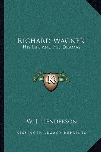 Richard Wagner: His Life and His Dramas