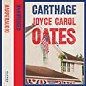 Carthage (       UNABRIDGED) by Joyce Carol Oates Narrated by Susan Ericksen, David Colacci