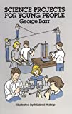 Science Projects for Young People (Dover Children's Science Books) (0486252353) by Barr, George