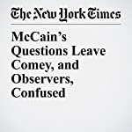 McCain's Questions Leave Comey, and Observers, Confused | Daniel Victor