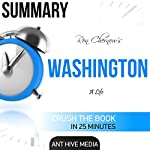 Summary of Ron Chernow's Washington: A Life |  Ant Hive Media