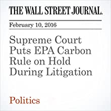 Supreme Court Puts EPA Carbon Rule on Hold During Litigation Other by Brent Kendall, Amy Harder Narrated by Alexander Quincy