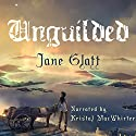 Unguilded Audiobook by Jane Glatt Narrated by Kristal MacWhirter