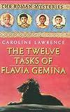 The Twelve Tasks of Flavia Gemina: The Roman Mysteries, Book VI