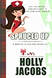 Spruced Up: A Maid in LA Holiday Novella (A Maid in LA Mystery Book 3)