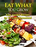 img - for Eat What You Grow: Easy Recipes for Backyard Homestead book / textbook / text book