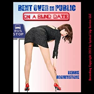 Bent Over in Public on a Blind Date: A Reluctant Public Sex Erotica Story | [Debbie Brownstone]