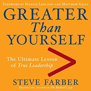 Greater Than Yourself: The Ultimate Lesson of True Leadership | [Steve Farber]