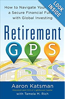 Aaron Katsman and I wrote Retirement GPS: How to Navigate Your Way to a Secure Financial Future with Global Investing