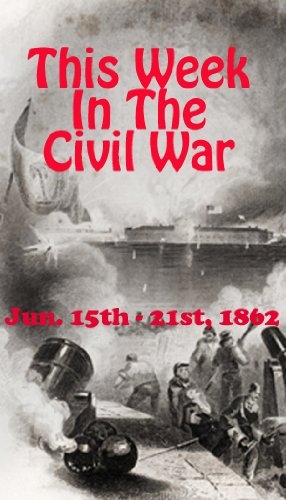 This Week in the Civil War - June 15th - 21st, 1862