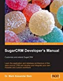 SugarCRM Developer's Manual: Customize and extend SugarCRM: Learn the application and database architecture of this open-source CRM and develop and integrate your own modules and custom workflows