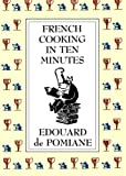 French Cooking in Ten Minutes: Adapting to the Rhythm of Modern Life (1930) by Edouard de Pomiane (1994-10-31)