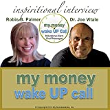 My Money Wake UP Call (TM) Inspirational Interview: An Uplifting Interview with Dr. Joe Vitale and Robin B. Palmer