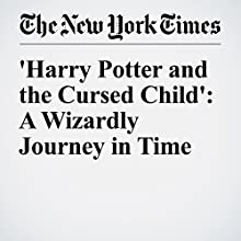 'Harry Potter and the Cursed Child': A Wizardly Journey in Time Other by Michiko Kakutani Narrated by Kristi Burns
