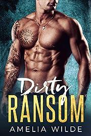 Dirty Ransom: A Bad Boy Billionaire Romance