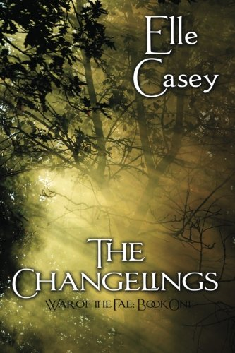 War of the Fae: Book 1 (The Changelings) by Elle Casey