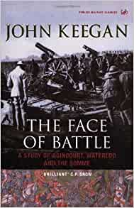 keegan face of battle review Celebrated military historian, john keegan, and co-author, richard holmes,  chart the changes in the  user review - not available - book verdict  his  works included barbarossa: invasion of russia, the face of battle, a history of  warfare,.