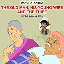 The Old Man, His Young Wife and the Thief Audiobook by Rahul Garg Narrated by Ishita Garg