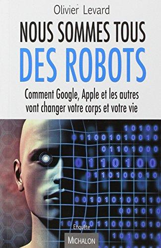 Nous-sommes-tous-des-robotsComment-Google-Apple-et-les-autres-vont-changer-votre-corps-et-votre-vi