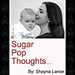 Sugar Pop Thoughts | Shayna Lance