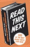 Read This Next: 500 of the Best Books Youll Ever Read